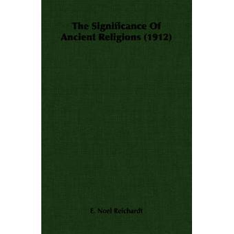 Il significato delle antiche religioni 1912 da Reichardt & Noel E.