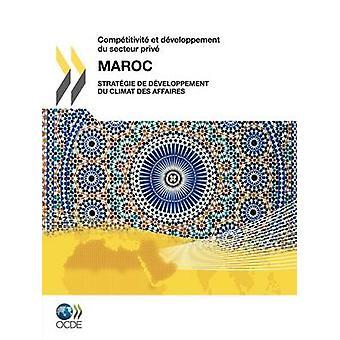Comptitivit et dveloppement du secteur priv Comptitivit et dveloppement du secteur priv Maroc 2010  Stratgie de dveloppement du climat des affaires by OECD Publishing