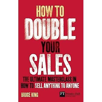 How to Double Your Sales - The Ultimate Masterclass in How to Sell Any