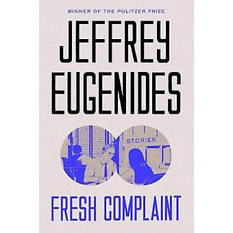 Fresh Complaint - Stories by Jeffrey Eugenides - 9780374203061 Book