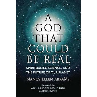 A God That Could be Real - Spirituality - Science - and the Future of