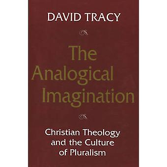 Analogical Imagination - Christian Theology and Culture of Pluralism b