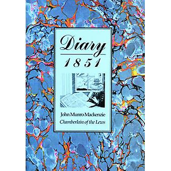 Diary - 1851 - John Munro Mackenzie - Chamberlain of the Lews (New edi