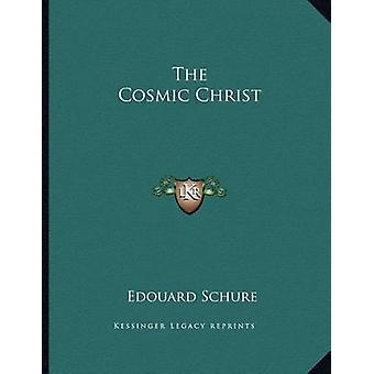 The Cosmic Christ by Edouard Schure - 9781163054253 Book