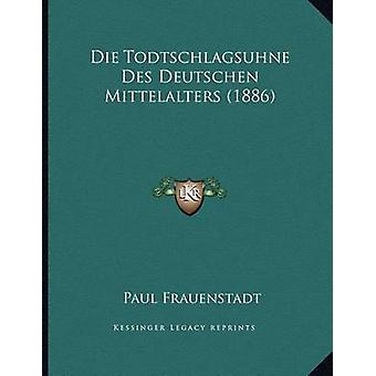 Die Todtschlagsuhne Des Deutschen Mittelalters (1886) by Paul Frauens