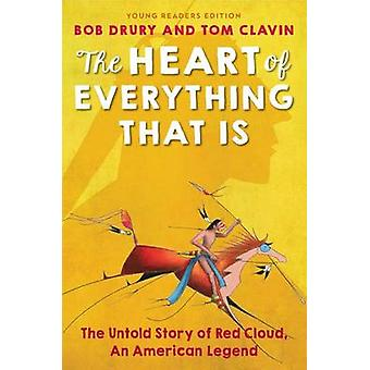 The Heart of Everything That Is - Young Readers Edition by Bob Drury -