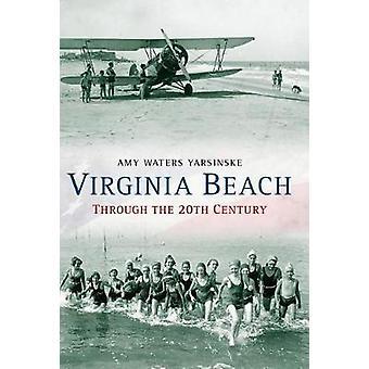 Virginia Beach Through the 20th Century by Amy Waters Yarsinske - 978