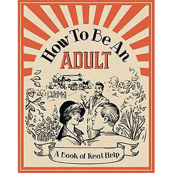How To Be An Adult - A Book of Real Help - 9781782438809 Book