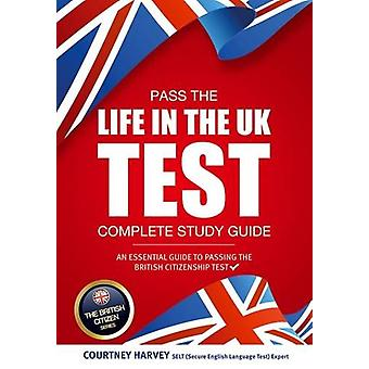 Pass the Life in the UK Test - Complete Study Guide. An Essential Guid