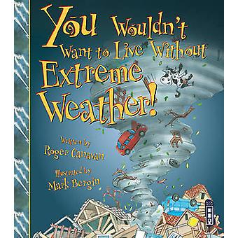 You Wouldn't Want to Live Without Extreme Weather! by Roger Canavan -