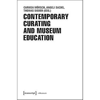 Contemporary Curating and Museum Education by Carmen Morsch - Angeli