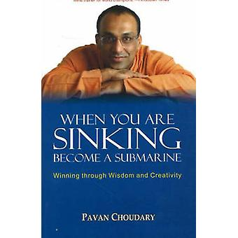 When You are Sinking Become a Submarine - Winning Through Wisdom and C