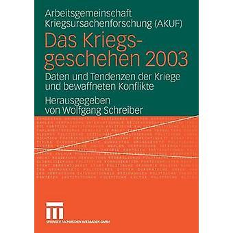 Das Kriegsgeschehen 2003 Daten Und Tendenzen Der Kriege Und Bewaffneten Konflikte by Schreiber & Wolfgang