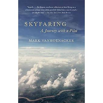 Skyfaring - A Journey with a Pilot by Mark Vanhoenacker - 978080416971