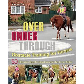 Over - Under - Through - Obstacle Training for Horses - 50 Effective -