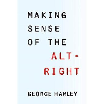 Making Sense of the AltRight by George Hawley