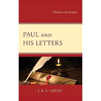 Paul and His Letters Thinking with Josephus by Asiedu & F. B. A.