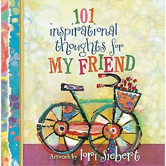 101 Inspirational Thoughts for My Friend by By artist Lori Siebert