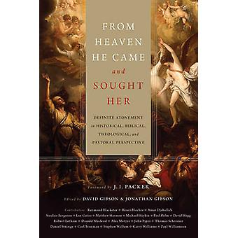 From Heaven He Came and Sought Her by Foreword by J I Packer & Edited by David Gibson & Edited by Jonathan Gibson & Contributions by Henri A Blocher & Contributions by Sinclair B Ferguson & Contributions by Paul Helm & Contributions by Ro