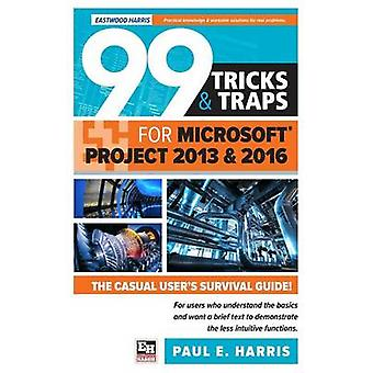 99 Tricks and Traps for Microsoft Office Project 2013 and 2016 by Harris & Paul E