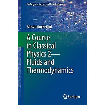 A Course in Classical Physics 2Fluids and Thermodynamics by Bettini & Alessandro