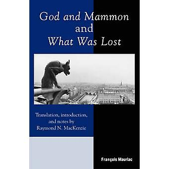 God and Mammon and What Was Lost by Mauriac & Francois