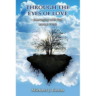 Through the Eyes of Love Journeying with Pan Book Two by Roads & Michael J.