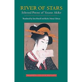 River of Stars Selected Poems of Yosano Akiko by Akiko & Yosano