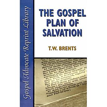 The Gospel Plan of Salvation by Brents & T. W.