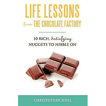 Life Lessons from the Chocolate Factory by Holl & Christopher