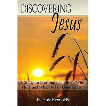 Discovering Jesus A Study for Learning about Jesus Who He Is and What He Has Done for Us by Reyolds & Hermie