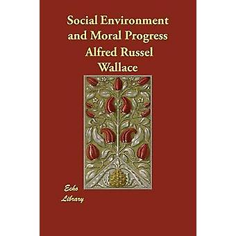 Social Environment and Moral Progress by Wallace & Alfred Russel