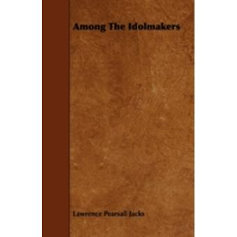Among The Idolmakers by Jacks & Lawrence Pearsall
