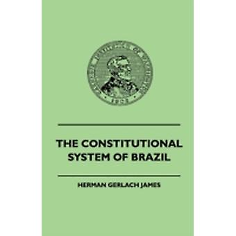 The Constitutional System of Brazil by James & Herman G.
