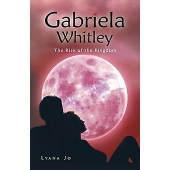 Gabriela Whitley The Rise of the Kingdom by Lyana Jo