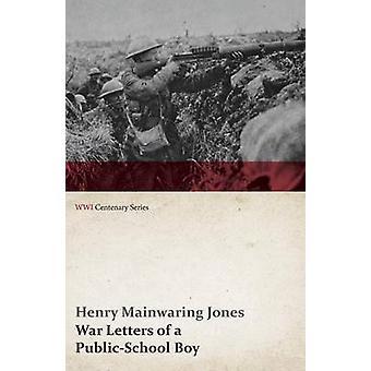 War Letters of a PublicSchool Boy WWI Centenary Series by Jones & Henry Mainwaring