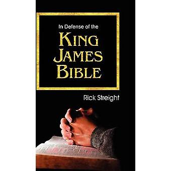 In Defense of the King James Bible by Streight & Rick