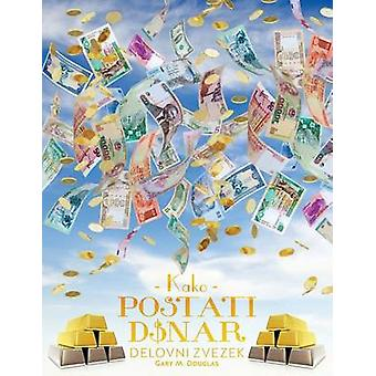 KAKO POSTATI DENAR  Delovni zvezek  How To Become Money Workbook  Slovenian by Douglas & Gary M.