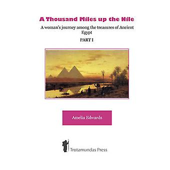 A Thousand Miles up the Nile  A womans journey among the treasures of Ancient Egypt Part I by Edwards & Amelia