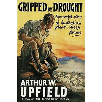 Gripped By Drought by Upfield & Arthur W.