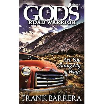 Gods Road Warrior Are You Going My Way by Barrera & Frank
