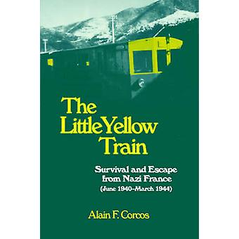 The Little Yellow Train Survival and Escape from Nazi France June 1940March 1944 by Corcos & Alain F.