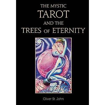 The Mystic Tarot and the Trees of Eternity by St. John & Oliver
