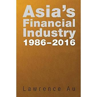 Asias Financial Industry 1986  2016 by Au & Lawrence