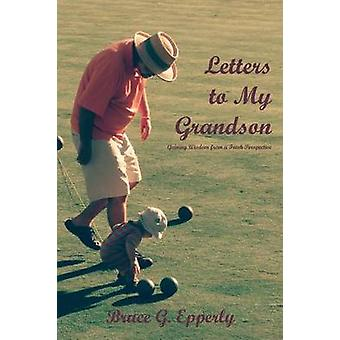 Letters to My Grandson Gaining Wisdom from a Fresh Perspectives by Epperly & Bruce G.