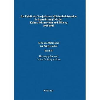 Die Politik der Sowjetischen Militradministration in Deutschland SMAD Kultur Wissenschaft und Bildung 19451949 by Mller & Horst