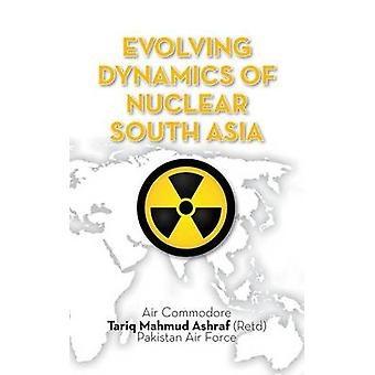 Evolving Dynamics of Nuclear South Asia by Ashraf & Tariq Mahmud
