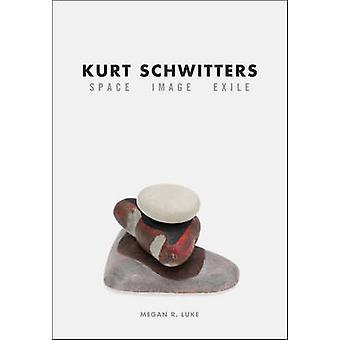 Kurt Schwitters - Space - Image - Exile by Megan R. Luke - 97802260851
