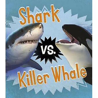 Shark vs. Killer Whale by Isabel Thomas - 9781474744546 Book