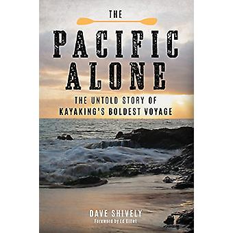 The Pacific Alone - The Untold Story of Kayaking's Boldest Voyage by D